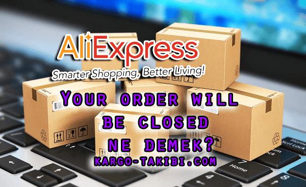 Aliexpress Your order will be closed ne demek?