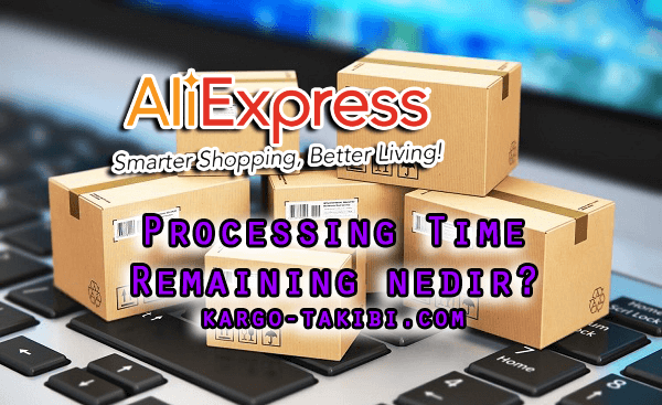 AliExpress Processing Time Remaining Nedir?